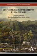 Statemaking and Territory in South Asia : Lessons from the Anglo-Gorkha War (1814ndash;1816)