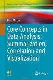 Core Concepts in Data Analysis: Summarization, Correlation and Visualization (Undergraduate ...
