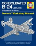 Consolidated B-24 Liberator Owner's Workshop Manual - 1939 Onward (all marks) : An Insight i...