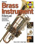 Brass Instrument Manual : How to Buy, Maintain and Set up Your Trumpet, Trombone, Tuba, Horn...