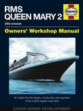 RMS Queen Mary 2 Manual: 2003 Onwards : An Insight into the design, Construction and Operati...