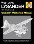Westland Lysander 1936-44 (All Marks) : An Insight into Owning, Flying and Maintaining the R...