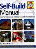 Self-Build Manual : How to Plan, Manage and Build the Home of Your Dreams