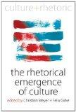 The Rhetorical Emergence of Culture (Studies in Rhetoric and Culture)