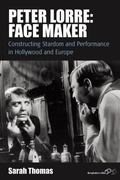 Peter Lorre, Face Maker : Stardom and Performance Between Hollywood and Europe