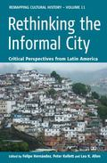 Rethinking the Informal City : Critical Perspectives from Latin America