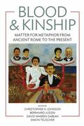 Blood and Kinship : Matter for Metaphor from Ancient Rome to the Present