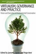 Virtualism, Governance and Practice : Vision and Execution in Environmental Conservation