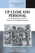Up Close and Personal : On Peripheral Perspectives and the Production of Anthropological Kno...