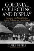 Colonial Collecting and Display : Encounters with Material Culture from the Andaman and Nico...