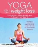 Yoga for Weight Loss: The Effective 4-Week Slimming Plan for Body, Mind and Spirit (Weight L...