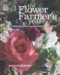 Flower Farmer's Year : How to Grow Cut Flowers for Pleasure and Profit