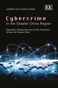 Cybercrime in the Greater China Region : Regulatory Responses and Crime Prevention Across th...