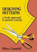 Designing Patterns: A Fresh Approach to Pattern Cutting - Hilary Campbell - Paperback