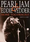 None Too Fragile: Pearl Jam and Eddie Vedder - Martin Clarke - Paperback