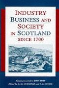 Industry, Business and Society in Scotland Since 1700 Essays Presented to John Butt