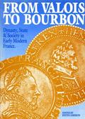 From Valois to Bourbon: Dynasty, State and Society in Early Modern France