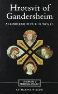 Hrotsvit of Gandersheim A Florilegium of Her Works