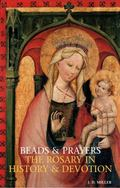 Beads and Prayers The Rosary in History and Devotion