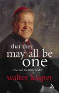 That They May All Be One: The Call to Unity Today