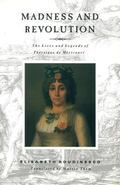 Madness and Revolution The Lives and Legends of Theroigne De Mericourt