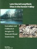 Late Glacial Long Blade Sites in the Kennet Valley Excavations And Fieldwork at Avington VI,...