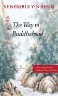 Way to Buddhahood Instructions from a Modern Chinese Master