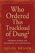 Who Ordered This Truckload of Dung? Inspiring Stories for Welcoming Life's Difficulties