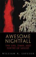 Awesome Nightfall The Life, Times and Poetry of Saigyo