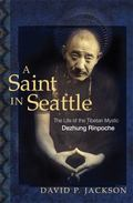 Saint in Seattle The Life of the Tibetan Mystic Dezhung Rinpoche