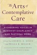 Arts of Contemplative Care : Pioneering Voices in Buddhist Chaplaincy and Pastoral Work