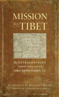 Mission to Tibet : The Extraordinary Eighteenth-Century Account of Father Ippolito Desideri ...