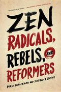 Zen Radicals, Rebels, and Reformers