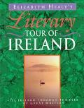 Elizabeth Healy's Literary Tour of Ireland : See Ireland Through the Eyes of Great Writers