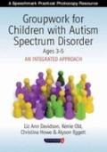 Groupwork for Children with Autism Spectrum Disorder Ages 3-5: Ages 3-5: An Integrated Approach