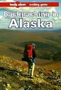 Backpacking in Alaska (Lonely Planet Walking Series)