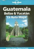 Lonely Planet Guatemala, Belize & Yucatan La Ruta Maya