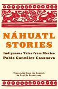 Nahuatl Stories : Indigenous Tales from Mexico