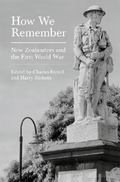 How We Remember : New Zealanders and the First World War