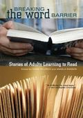 Breaking the Word Barrier: Stories of Adults Learning to Read