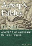 Aesop's Fables in Latin: Ancient Wit and Wisdom from the Animal Kingdom (English and Latin E...