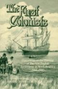 First Colonists Documents on the Planting of the First English Settlements in North America,...