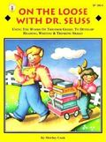 On the Loose With Dr. Seuss Using the Works of Theodor Geisel to Develop Reading, Writing, &...