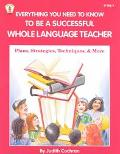 Everything You Need to Know to Be a Successful Whole Language Teacher Plan, Strategies, Tech...