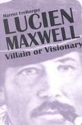 Lucien Maxwell Villain or Visionary