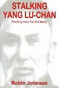 Stalking Yang Lu-chan Finding Your Tai Chi Body