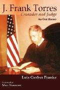 J. Frank Torres: Crusader and Judge: An Oral History