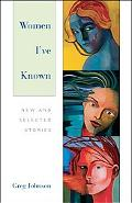 Women I've Known New and Selected Stories