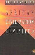 African Civilization Revisited From Antiquity to Modern Times
