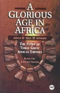 Glorious Age in Africa The Story of 3 Great African Empires